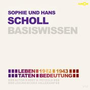 Sophie und Hans Scholl (1921/18-1943) Basiswissen - Leben, Taten, Bedeutung (Ungekürzt)