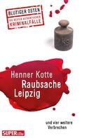 Henner Kotte: Raubsache Leipzig ★★★
