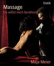 Massage - Du willst mich berühren!