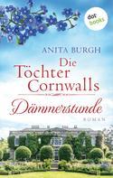 Anita Burgh: Die Töchter Cornwalls: Dämmerstunde - Band 3 ★★★★