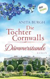 Die Töchter Cornwalls: Dämmerstunde - Band 3 - Roman