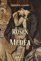 Christian Schmidt: Rosen für Medea
