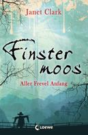 Janet Clark: Finstermoos 1 - Aller Frevel Anfang ★★★★