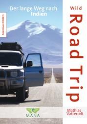 Wild Road Trip - Der lange Weg nach Indien