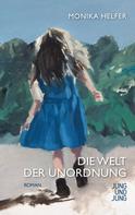 Monika Helfer: Die Welt der Unordnung