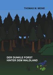 Der dunkle Forst hinter dem Waldland