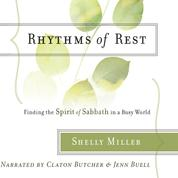 Rhythms of Rest - Finding the Spirit of Sabbath in a Busy World (Unabridged)