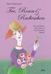Tee, Rosen & Radieschen - Neue Geschichten übers Leben im Garten-Paradies England