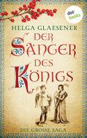 Helga Glaesener: Der Sänger des Königs: Die große Saga ★★★