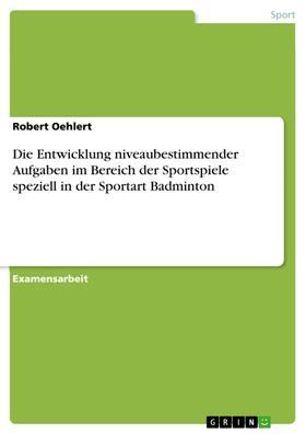 Die Entwicklung niveaubestimmender Aufgaben im Bereich der Sportspiele speziell in der Sportart Badminton