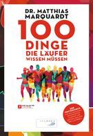 Dr. Matthias Marquardt: 100 Dinge, die Läufer wissen müssen ★★★★