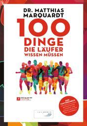 """100 Dinge, die Läufer wissen müssen - Der Faktencheck von Deutschlands bekanntestem Laufarzt und Bestsellerautor der """"Laufbibel"""""""