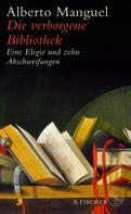 Alberto Manguel: Die verborgene Bibliothek