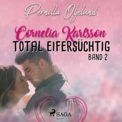 Total eifersüchtig - Cornelia Karlsson, Band 2 (Ungekürzt)