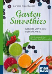 Garten-Smoothies. Kompakt-Ratgeber - Gesunde Drinks aus eigenem Anbau. Mit 43 ausgewählten Rezepten durchs Gartenjahr