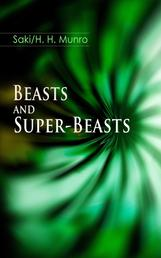 Beasts and Super-Beasts - 36 Humorous Fantasy Tales, including The She-Wolf, Laura, The Boar-Pig, The Brogue, The Hen, The Open Window, The Treasure-Ship, The Cobweb, The Seventh Pullet, The Blind Spot, A Defensive Diamond…