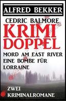 Alfred Bekker: Krimi Doppel - Mord am East River/Eine Bombe für Lorraine
