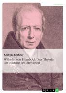 Andreas Kirchner: Wilhelm von Humboldt. Zur Theorie der Bildung des Menschen