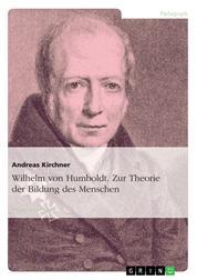 Wilhelm von Humboldt. Zur Theorie der Bildung des Menschen