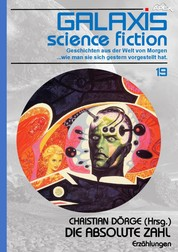 GALAXIS SCIENCE FICTION, Band 19: DIE ABSOLUTE ZAHL - Geschichten aus der Welt von Morgen - wie man sie sich gestern vorgestellt hat.