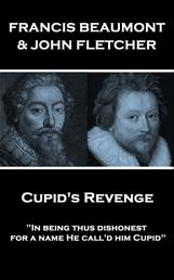 """Cupid's Revenge - """"In being thus dishonest, for a name He call'd him Cupid"""""""
