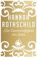 Hannah Rothschild: Die Launenhaftigkeit der Liebe ★★★★