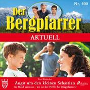 Der Bergpfarrer Aktuell 400: Angst um den kleinen Sebastian. Im Wald vermisst (Ungekürzt) - Wo ist der Neffe des Bergpfarrers?