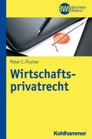 Peter C. Fischer: Wirtschaftsprivatrecht