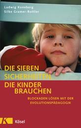 Die sieben Sicherheiten, die Kinder brauchen - Blockaden lösen mit der Evolutionspädagogik