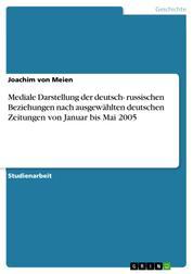 Mediale Darstellung der deutsch- russischen Beziehungen nach ausgewählten deutschen Zeitungen von Januar bis Mai 2005