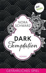 Dark Temptation - Gefährliches Spiel - Roman