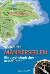 Männerseelen - Ein psychologischer Reiseführer