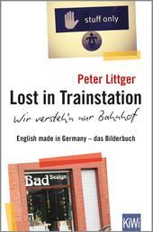 Lost in Trainstation - wir versteh'n nur Bahnhof - English made in Germany - das Bilderbuch