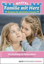 Familie mit Herz 16 - Familienroman - Verschwörung im Kinderzimmer