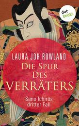 Die Spur des Verräters: Sano Ichirōs dritter Fall - Historischer Kriminalroman