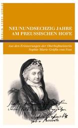 Neunundsechzig Jahre am Preußischen Hofe - Aus den Erinnerungen der Oberhofmeisterin Sophie Marie Gräfin von Voss. Mit einer Stammtafel, ergänzt durch eine Zeittafel, und einem Vorwort von Wieland Giebel.