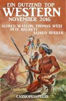 Alfred Bekker: Ein Dutzend Top Western November 2016