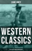 Zane Grey: Western Classics: Zane Grey Collection (27 Novels in One Edition)