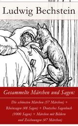 Gesammelte Märchen und Sagen: Die schönsten Märchen (57 Märchen) + Rheinsagen (48 Sagen) + Deutsches Sagenbuch (1000 Sagen) + Märchen mit Bildern und Zeichnungen (47 Märchen)