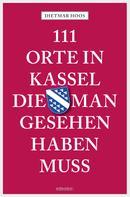 Dietmar Hoos: 111 Orte in Kassel, die man gesehen haben muss ★★★★