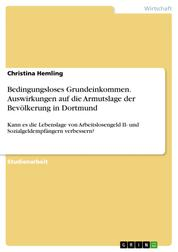 Bedingungsloses Grundeinkommen. Auswirkungen auf die Armutslage der Bevölkerung in Dortmund - Kann es die Lebenslage von Arbeitslosengeld II- und Sozialgeldempfängern verbessern?