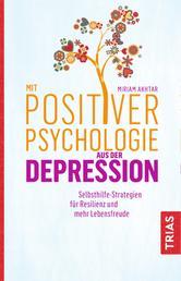 Mit Positiver Psychologie aus der Depression - Selbsthilfe-Strategien für Resilienz und mehr Lebensfreude