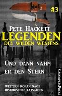 Pete Hackett: Legenden des Wilden Westens 3: Und dann nahm er den Stern