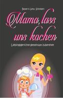 Beate & Lena Schoberl: Mama, lass uns kochen