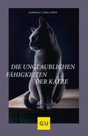 Gabriele Linke-Grün: Die unglaublichen Fähigkeiten der Katze
