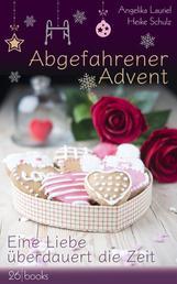 Abgefahrener Advent - Eine Liebe überdauert die Zeit