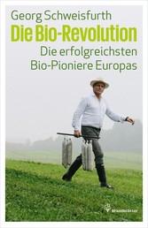 Die Bio-Revolution - Die erfolgreichsten Bio-Pioniere Europas