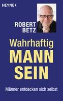 Robert Betz: Wahrhaftig Mann sein ★★★★