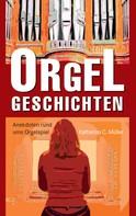 Katharina C. Müller: Orgelgeschichten ★★★★