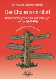 Der Cholesterin-Bluff - Herzerkrankungen heilen und vorbeugen mit der GAPS-Diät-Natürliche Heilung von Atherosklerose, Angina, Bluthochdruck, Arrhythmie, Herzinfakt, Schlaganfall und peripherer arterieller Verschlusskrankheit